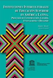Instituciones Interculturales de Educacion Superior en America Latina. Procesos de construcción, logros, innovaciones y desafíos.