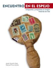 Encuentro en el espejo. Inmigrantes y emigrantes en Aragón. Historias de vida