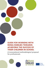 Guide for working with roma families towards achieving the succes of their children in school. A transnational methodological proposal for professionals